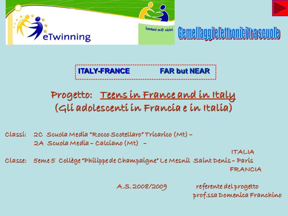 Progetto: Teens in France and in Italy (Gli adolescenti in Francia e in Italia) Classi: 2C Scuola Media Rocco Scotellaro Tricarico (Mt) – 2A Scuola Me