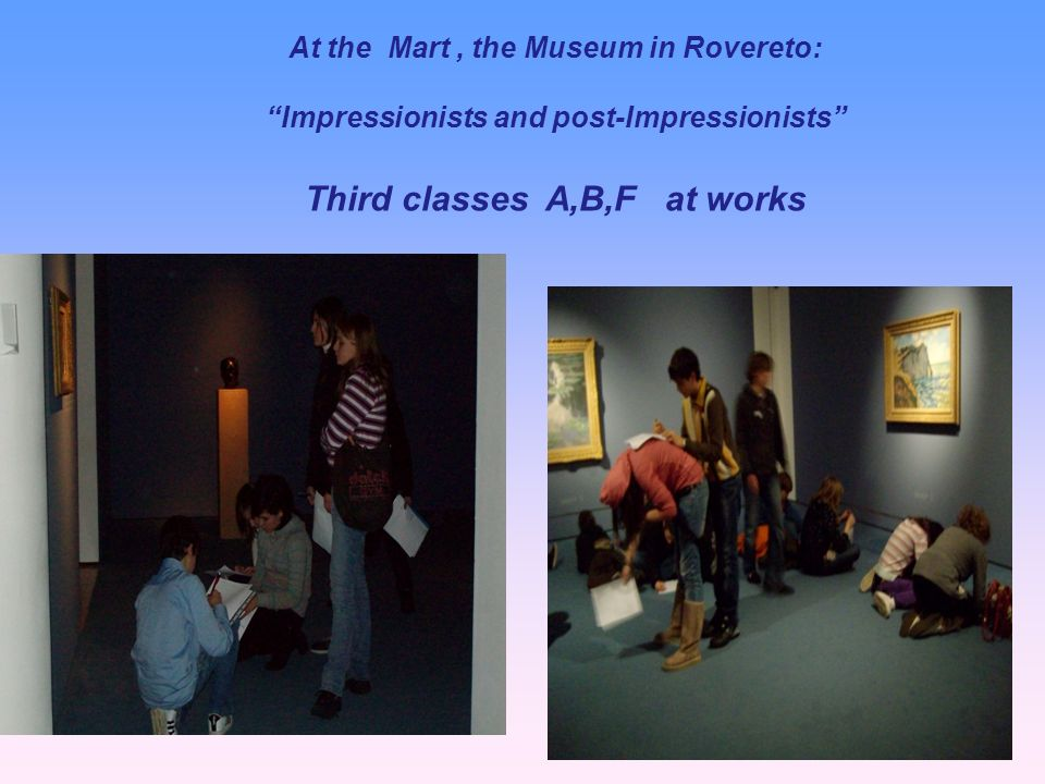 At the Mart, the Museum in Rovereto: Impressionists and post-Impressionists Third classes A,B,F at works