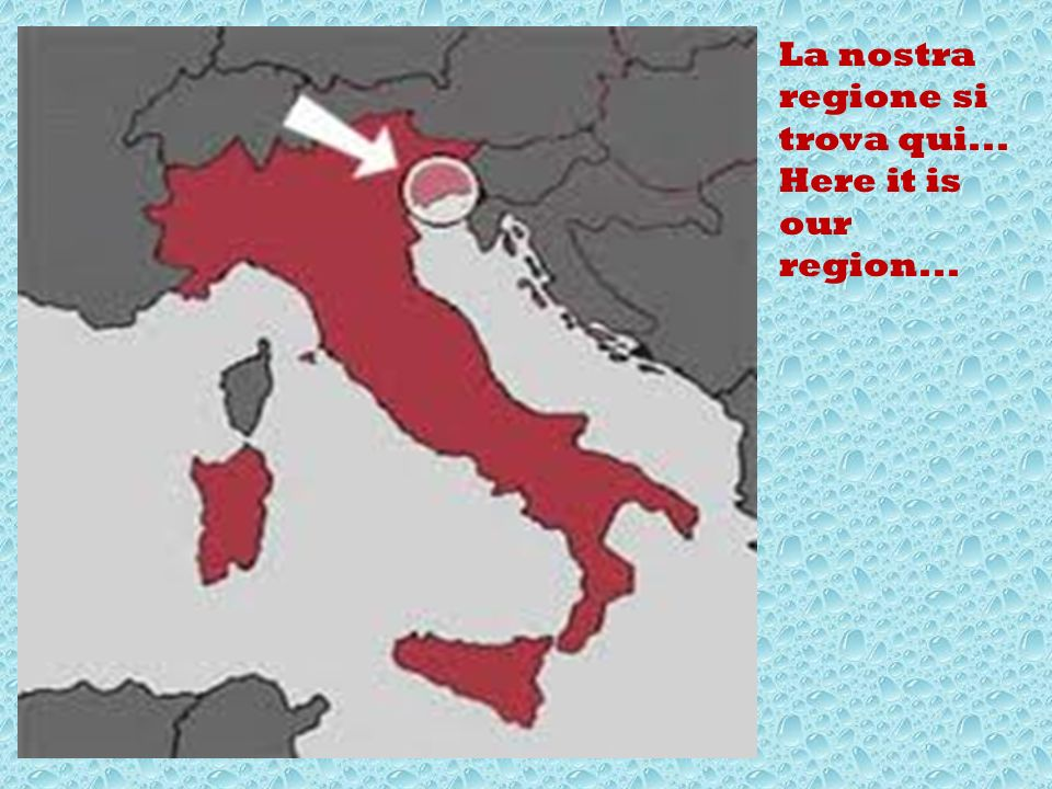 La nostra regione si trova qui... Here it is our region...