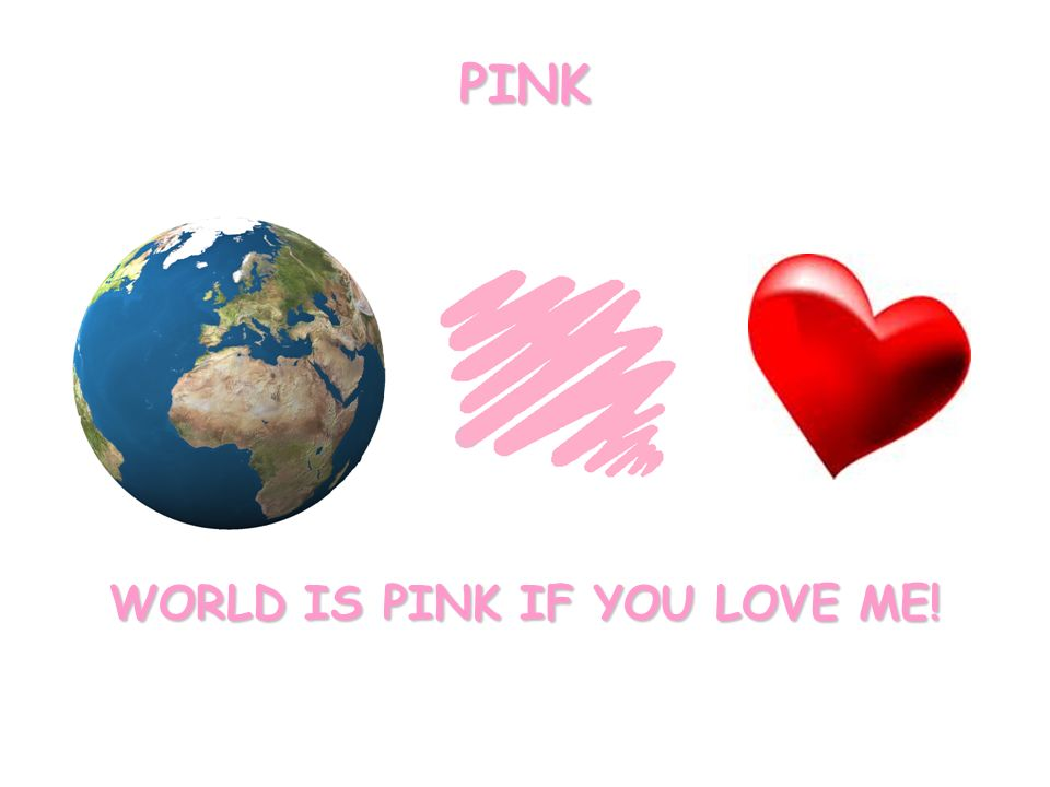 WORLD IS PINK IF YOU LOVE ME! PINK