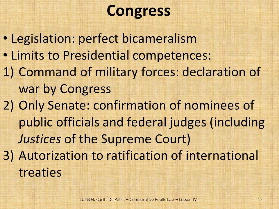 LUISS G. Carli - De Petris – Comparative Public Law – Lesson IV17 Congress Legislation: perfect bicameralism Limits to Presidential competences: 1)Com