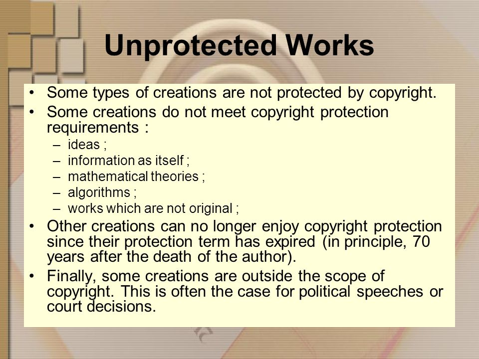 Unprotected Works Some types of creations are not protected by copyright.