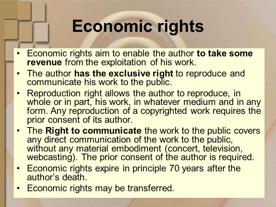 Economic rights Economic rights aim to enable the author to take some revenue from the exploitation of his work.