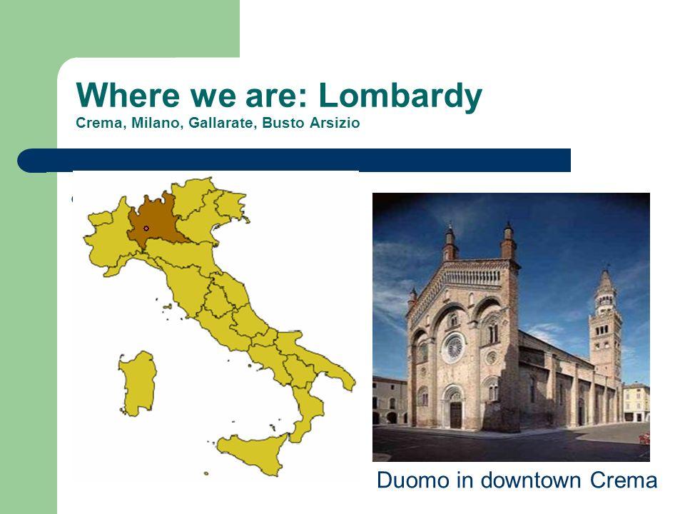 Where we are: Lombardy Crema, Milano, Gallarate, Busto Arsizio Crema, Lombardia Duomo in downtown Crema