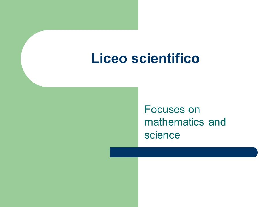 Liceo scientifico Focuses on mathematics and science