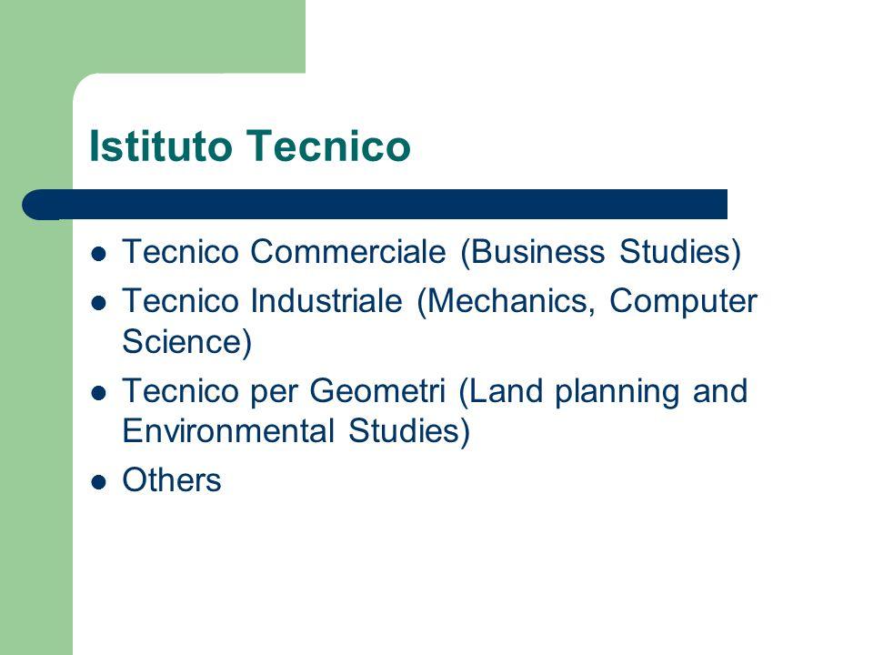 Istituto Tecnico Tecnico Commerciale (Business Studies) Tecnico Industriale (Mechanics, Computer Science) Tecnico per Geometri (Land planning and Envi