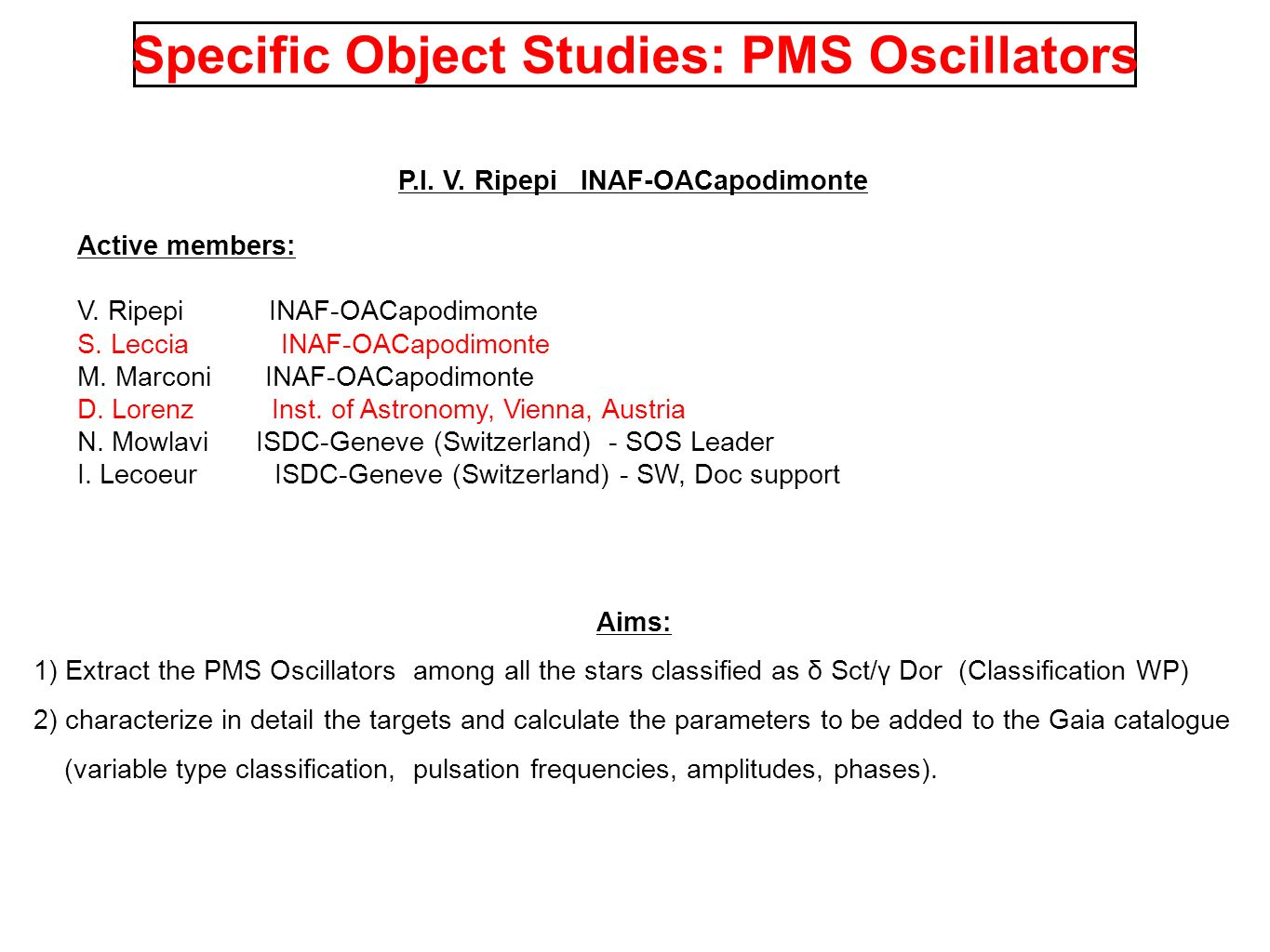 Specific Object Studies: PMS Oscillators P.I. V. Ripepi INAF-OACapodimonte Active members: V.