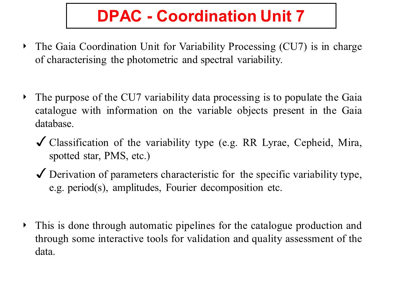 DPAC - Coordination Unit 7 The Gaia Coordination Unit for Variability Processing (CU7) is in charge of characterising the photometric and spectral variability.