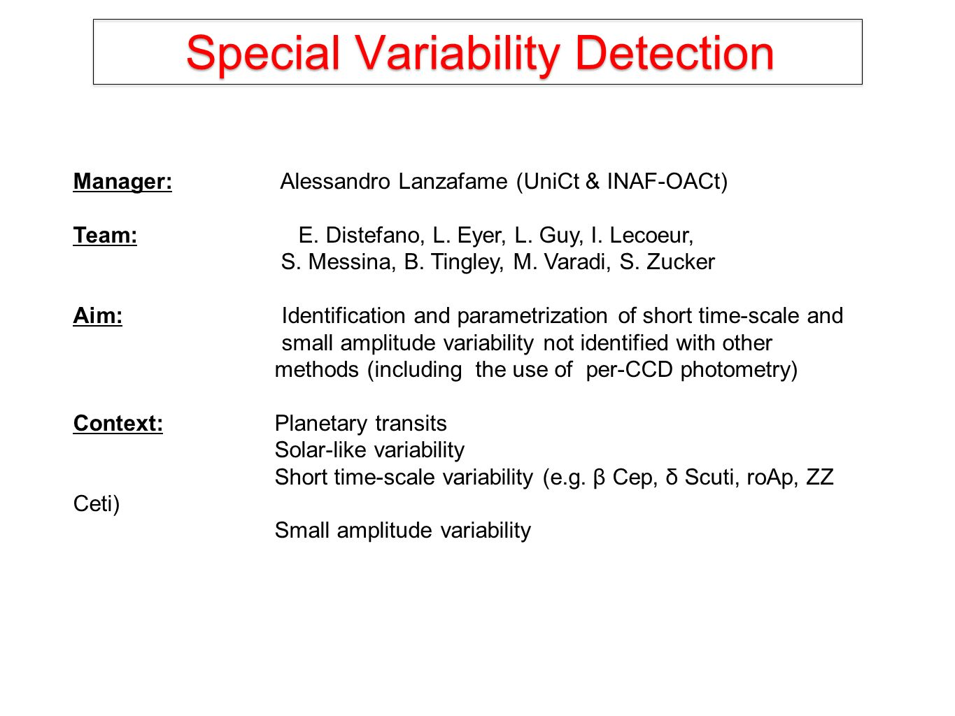 Special Variability Detection Manager: Alessandro Lanzafame (UniCt & INAF-OACt) Team: E. Distefano, L. Eyer, L. Guy, I. Lecoeur, S. Messina, B. Tingle