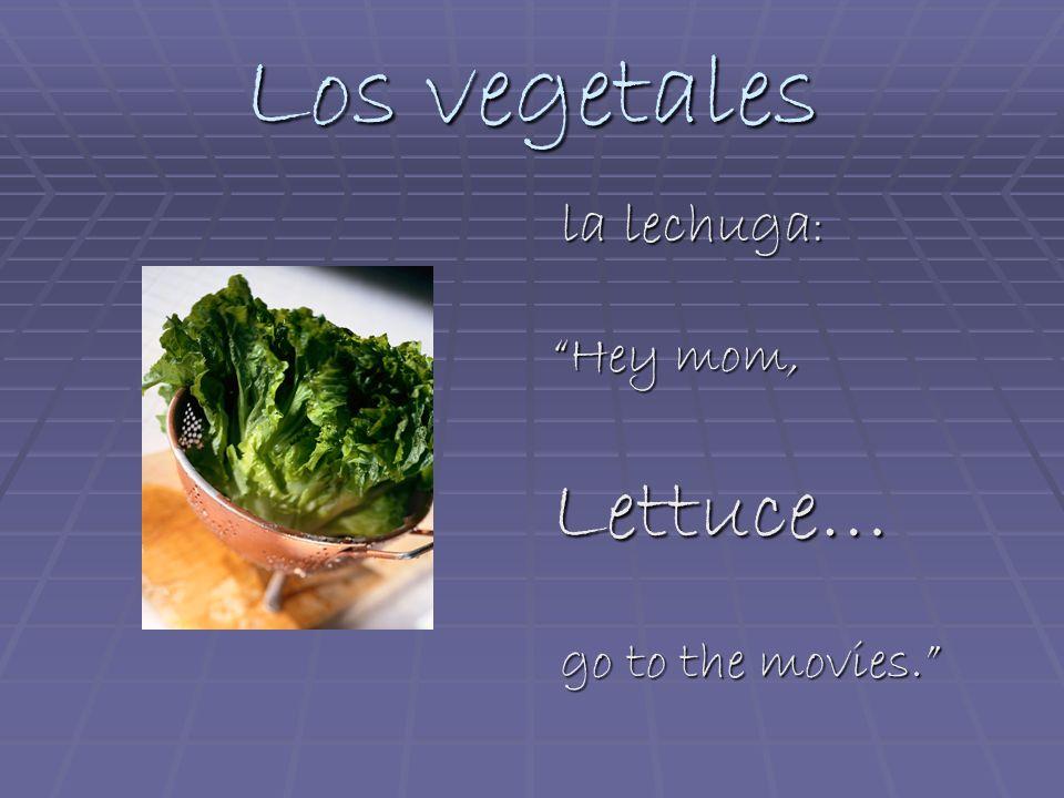 Los vegetales la lechuga : la lechuga : Hey mom, Lettuce… go to the movies. go to the movies.