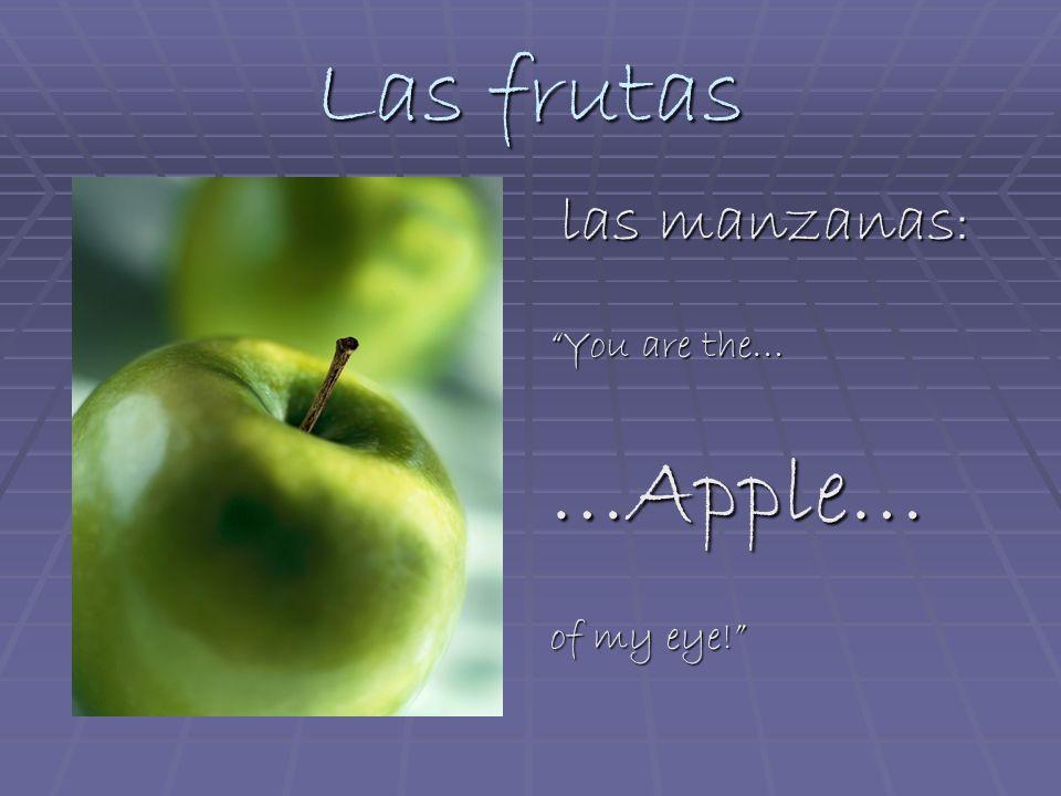 Las frutas las manzanas : las manzanas : You are the… …Apple… of my eye!