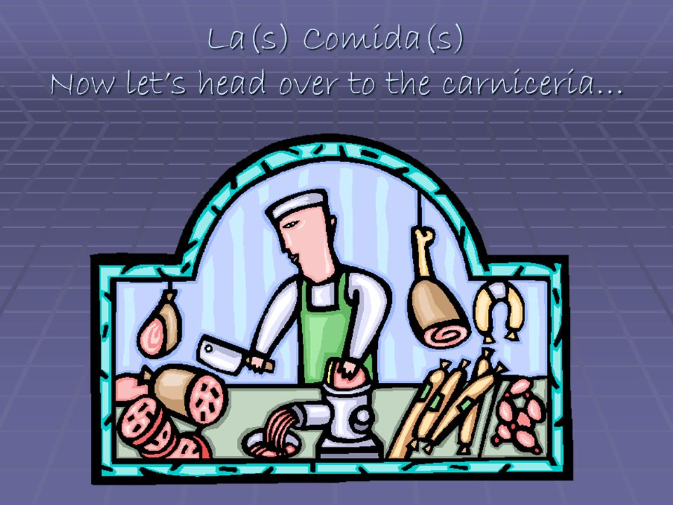 La(s) Comida(s) Now lets head over to the carniceria…
