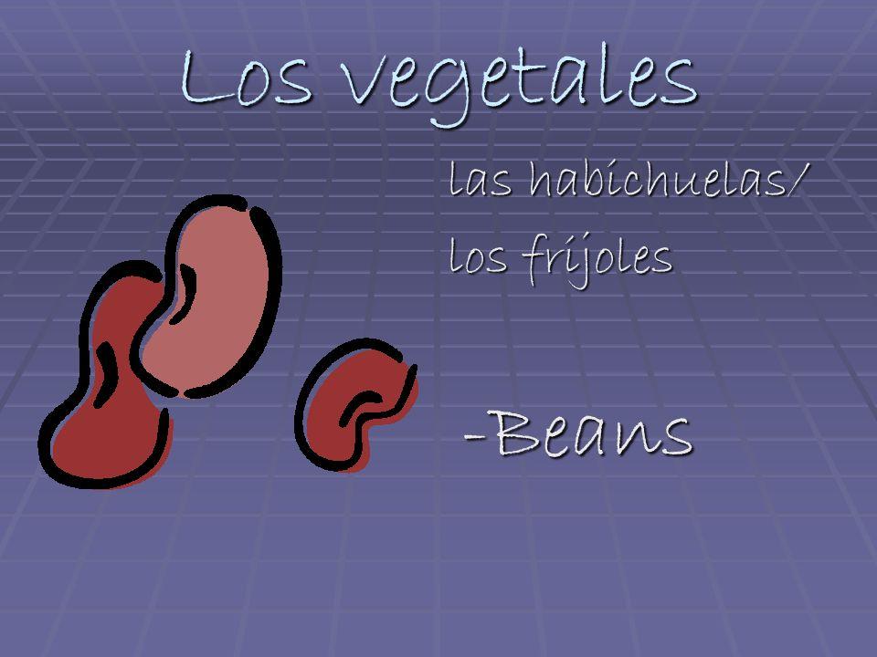 Los vegetales las habichuelas/ los frijoles -Beans -Beans