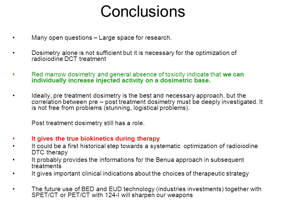 Conclusions Many open questions – Large space for research. Dosimetry alone is not sufficient but it is necessary for the optimization of radioiodine