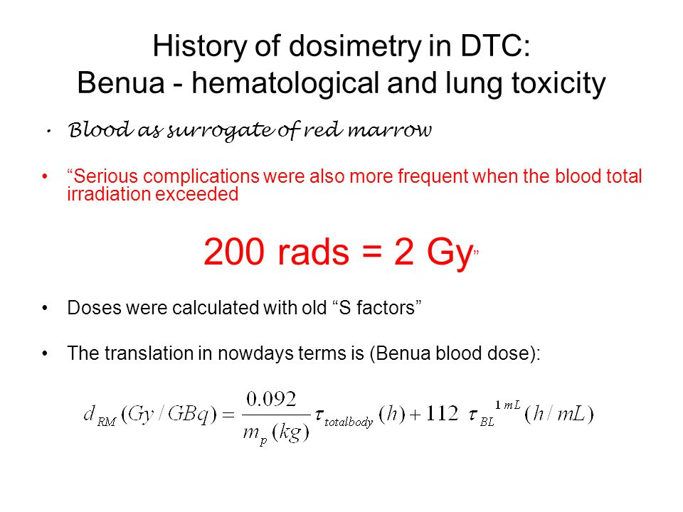 History of dosimetry in DTC: Benua - hematological and lung toxicity Blood as surrogate of red marrow Serious complications were also more frequent wh