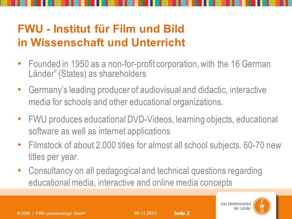 Seite 2 02.11.2013 © 2008 | FWU gemeinnützige GmbH FWU - Institut für Film und Bild in Wissenschaft und Unterricht Founded in 1950 as a non-for-profit