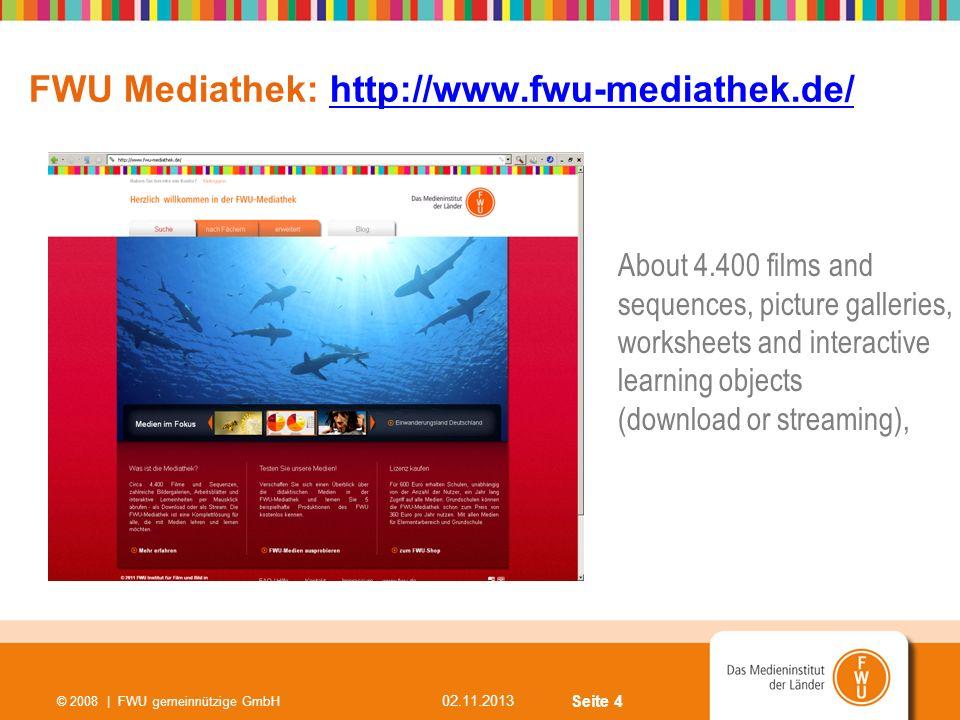 Seite 4 02.11.2013 © 2008 | FWU gemeinnützige GmbH FWU Mediathek: http://www.fwu-mediathek.de/http://www.fwu-mediathek.de/ About 4.400 films and seque