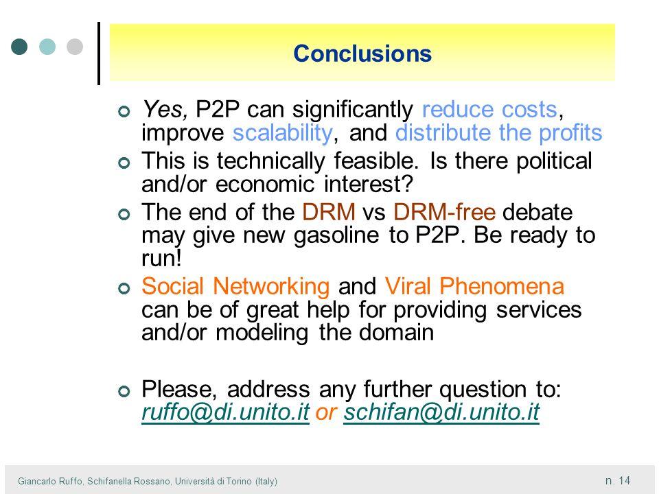 n. 14 Giancarlo Ruffo, Schifanella Rossano, Università di Torino (Italy) Conclusions Yes, P2P can significantly reduce costs, improve scalability, and