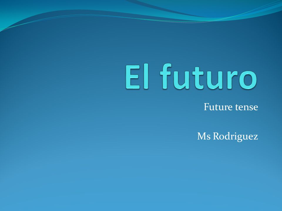 I.Future tense A There are 3 ways to express future action in Spanish 1.
