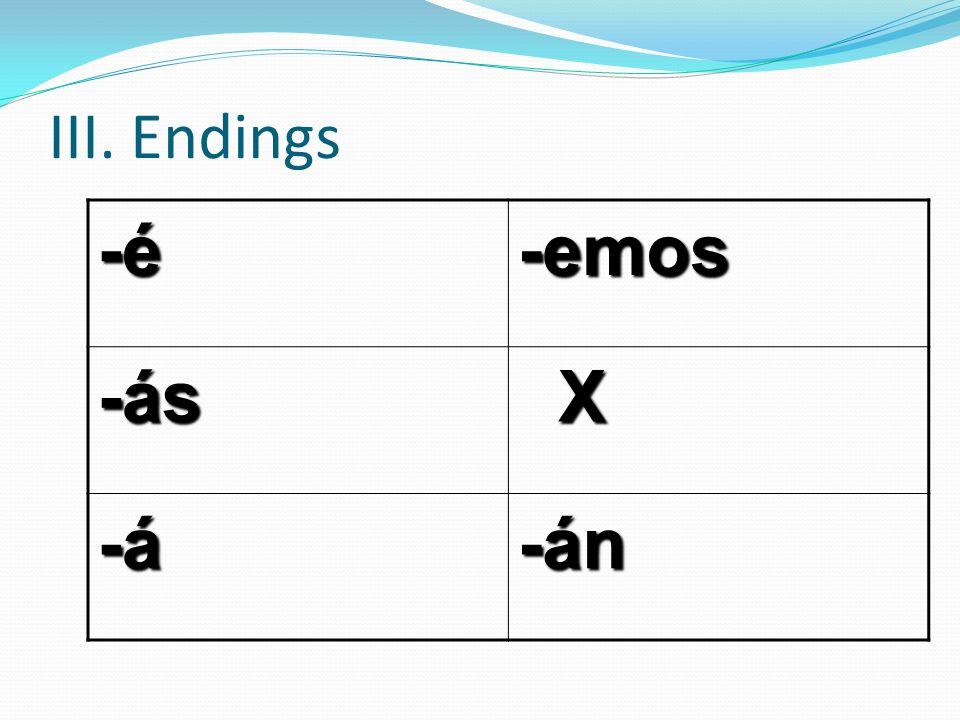 III. Endings -é-emos -ás X -á-án