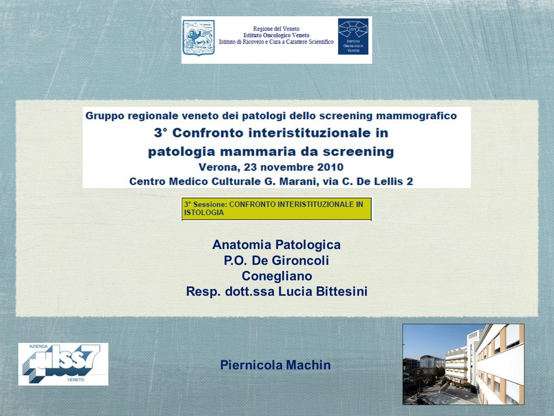 Piernicola Machin Anatomia Patologica P.O. De Gironcoli Conegliano Resp. dott.ssa Lucia Bittesini
