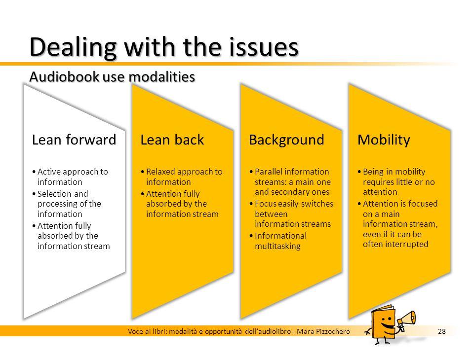 Dealing with the issues Book use modalities 27Voce ai libri: modalità e opportunità dellaudiolibro - Mara Pizzochero Lean forward Active approach to i