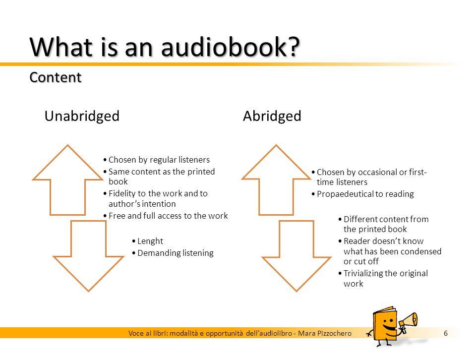 What is an audiobook? Content 5Voce ai libri: modalità e opportunità dellaudiolibro - Mara Pizzochero Audio recording of the content of a printed book