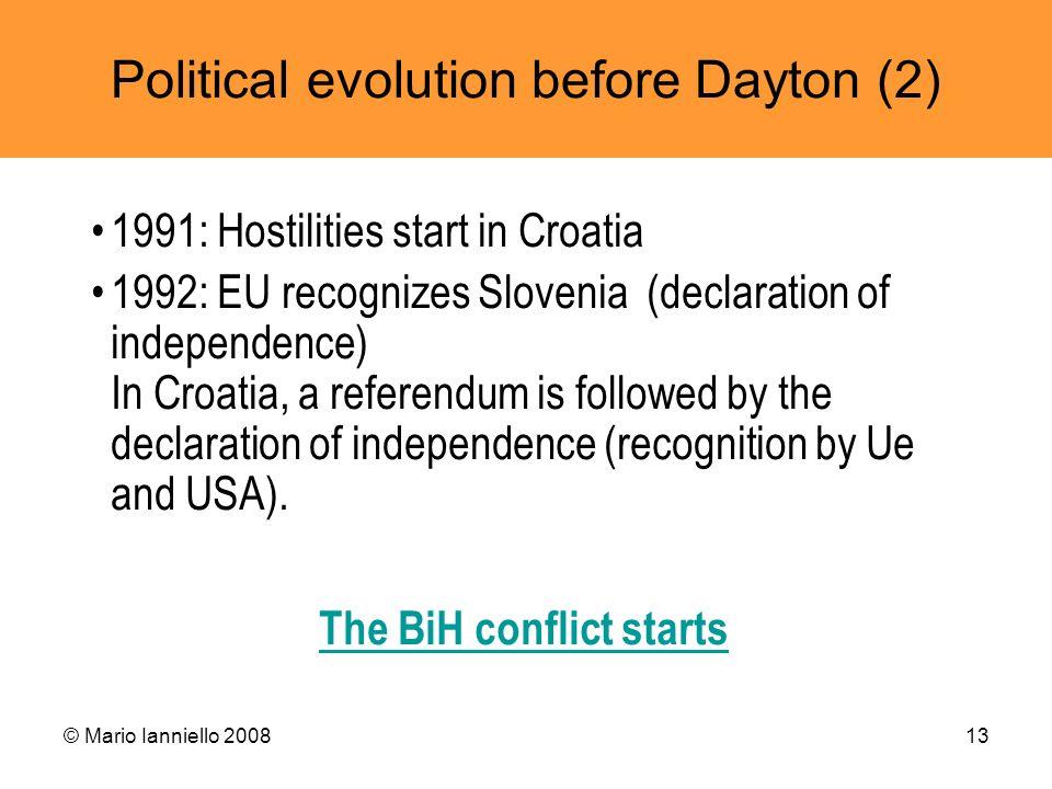 © Mario Ianniello 200813 Political evolution before Dayton (2) 1991: Hostilities start in Croatia 1992: EU recognizes Slovenia (declaration of indepen