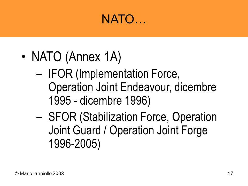 © Mario Ianniello 200817 NATO… NATO (Annex 1A) –IFOR (Implementation Force, Operation Joint Endeavour, dicembre 1995 - dicembre 1996) –SFOR (Stabiliza