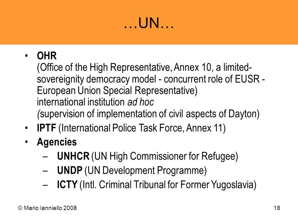 © Mario Ianniello 200818 …UN… OHR (Office of the High Representative, Annex 10, a limited- sovereignity democracy model - concurrent role of EUSR - Eu