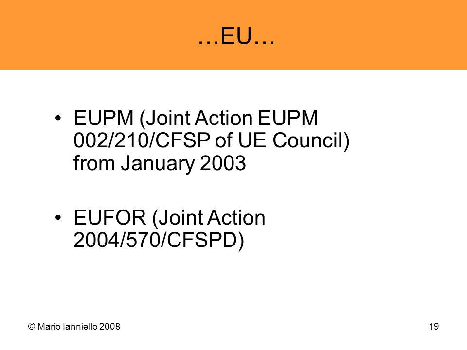 © Mario Ianniello 200819 …EU… EUPM (Joint Action EUPM 002/210/CFSP of UE Council) from January 2003 EUFOR (Joint Action 2004/570/CFSPD)