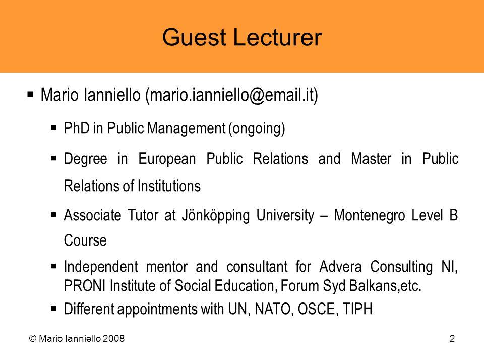 © Mario Ianniello 20082 Guest Lecturer Mario Ianniello (mario.ianniello@email.it) PhD in Public Management (ongoing) Degree in European Public Relatio