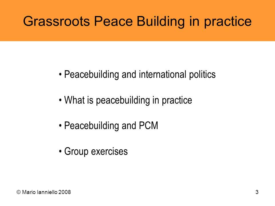 © Mario Ianniello 20083 Grassroots Peace Building in practice Peacebuilding and international politics What is peacebuilding in practice Peacebuilding