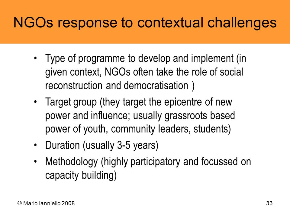 © Mario Ianniello 200833 NGOs response to contextual challenges Type of programme to develop and implement (in given context, NGOs often take the role