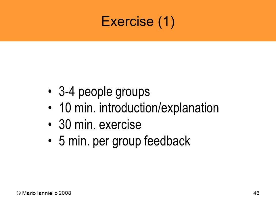 © Mario Ianniello 200846 Exercise (1) 3-4 people groups 10 min. introduction/explanation 30 min. exercise 5 min. per group feedback