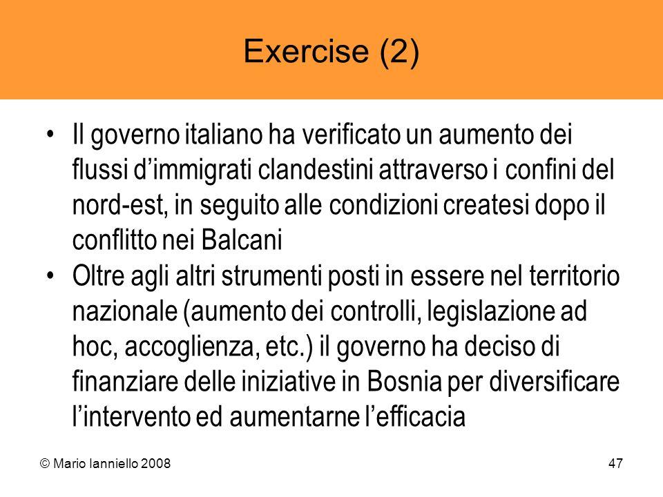 © Mario Ianniello 200847 Exercise (2) Il governo italiano ha verificato un aumento dei flussi dimmigrati clandestini attraverso i confini del nord-est