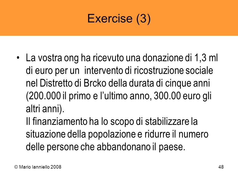 © Mario Ianniello 200848 Exercise (3) La vostra ong ha ricevuto una donazione di 1,3 ml di euro per un intervento di ricostruzione sociale nel Distret