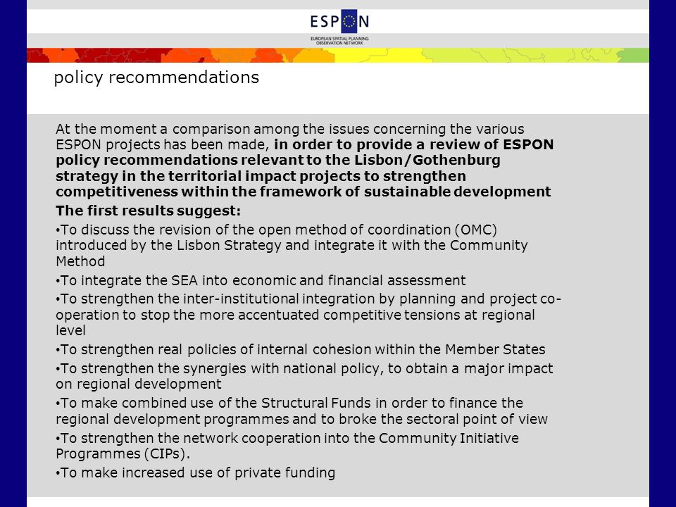 policy recommendations At the moment a comparison among the issues concerning the various ESPON projects has been made, in order to provide a review o