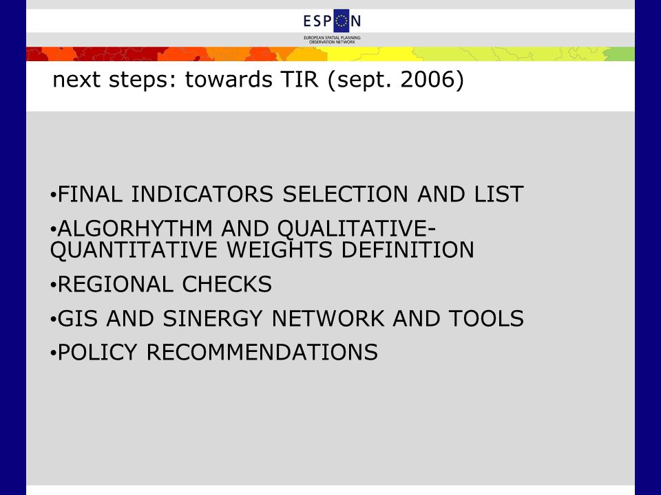 next steps: towards TIR (sept. 2006) FINAL INDICATORS SELECTION AND LIST ALGORHYTHM AND QUALITATIVE- QUANTITATIVE WEIGHTS DEFINITION REGIONAL CHECKS G
