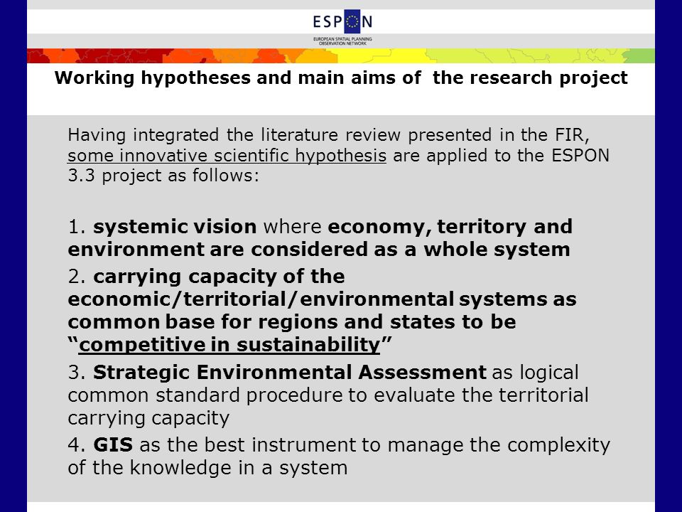 Working hypotheses and main aims of the research project Having integrated the literature review presented in the FIR, some innovative scientific hypo