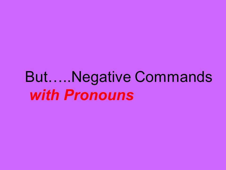 But…..Negative Commands with Pronouns