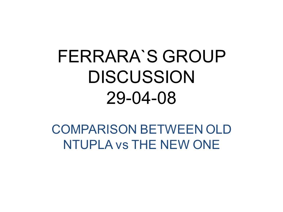 FERRARA`S GROUP DISCUSSION 29-04-08 COMPARISON BETWEEN OLD NTUPLA vs THE NEW ONE