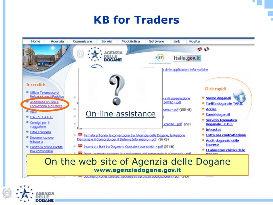 KB for Traders On the web site of Agenzia delle Dogane www.agenziadogane.gov.it On-line assistance