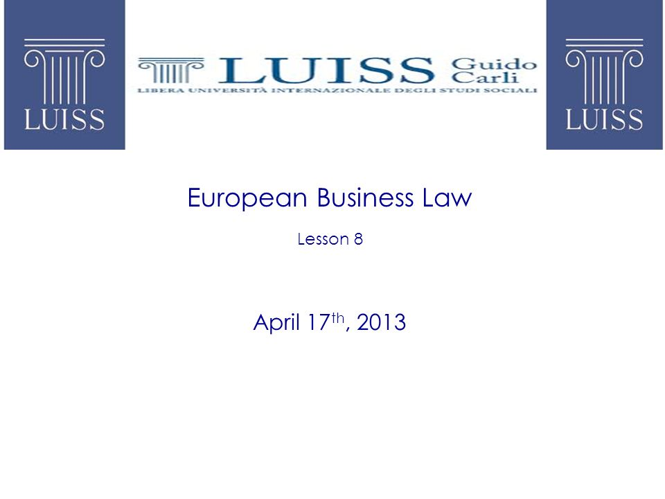 European Business Law Lesson 8 April 17 th, 2013