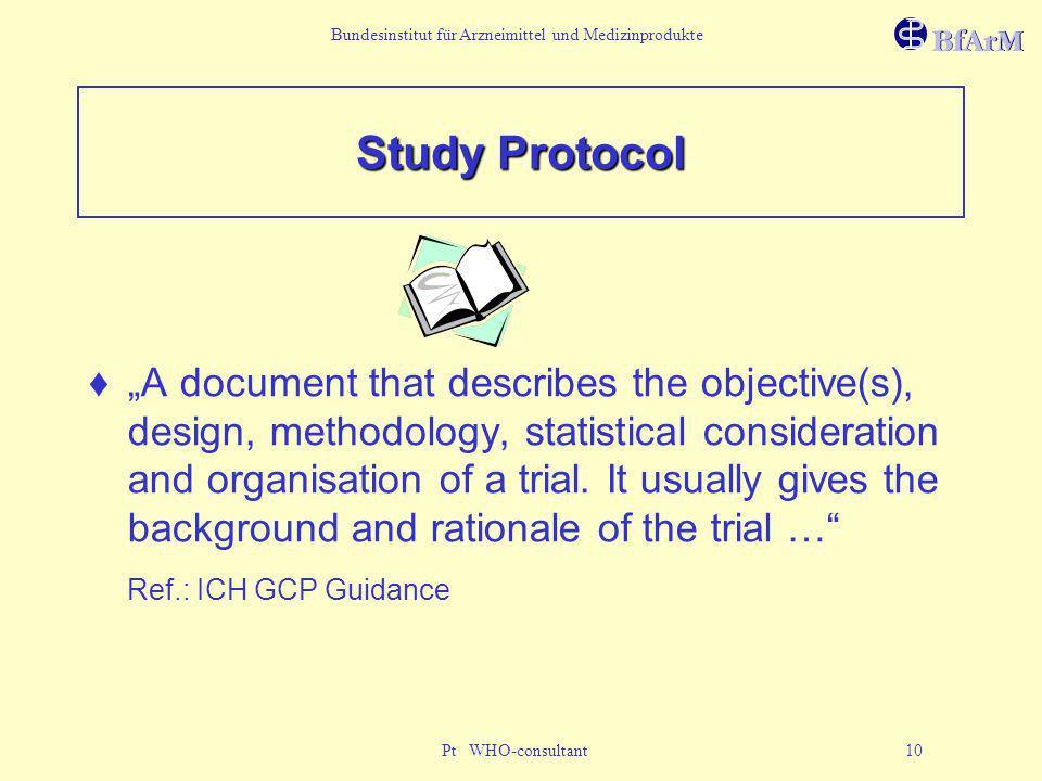 Bundesinstitut für Arzneimittel und Medizinprodukte Pt WHO-consultant 10 Study Protocol A document that describes the objective(s), design, methodolog