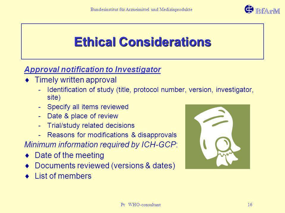 Bundesinstitut für Arzneimittel und Medizinprodukte Pt WHO-consultant 16 Ethical Considerations Approval notification to Investigator Timely written a