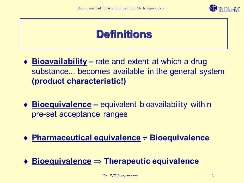 Bundesinstitut für Arzneimittel und Medizinprodukte Pt WHO-consultant 3 Definitions Bioavailability – rate and extent at which a drug substance... bec