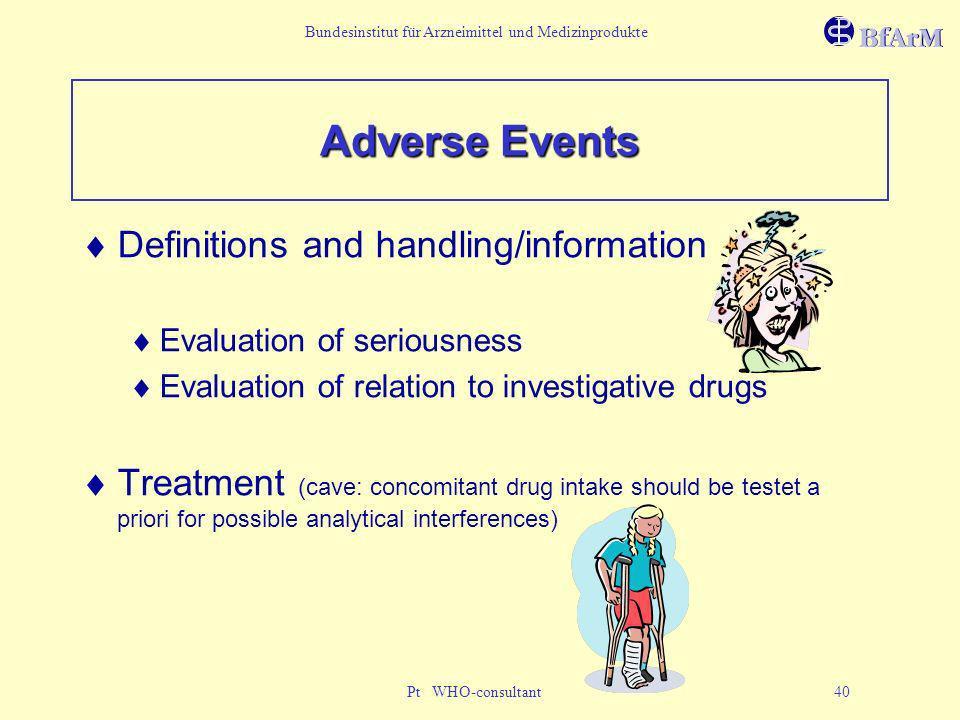 Bundesinstitut für Arzneimittel und Medizinprodukte Pt WHO-consultant 40 Adverse Events Definitions and handling/information Evaluation of seriousness