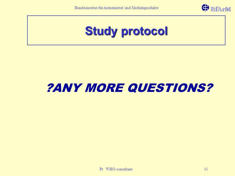 Bundesinstitut für Arzneimittel und Medizinprodukte Pt WHO-consultant 41 Study protocol ?ANY MORE QUESTIONS?