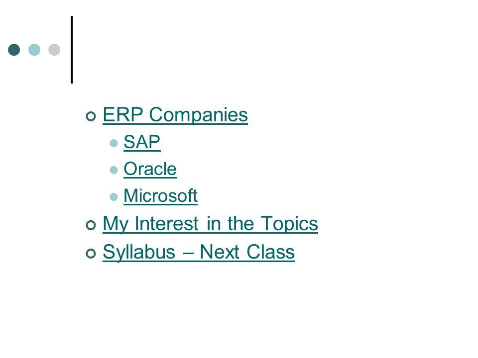 ERP Companies SAP Oracle Microsoft My Interest in the Topics Syllabus – Next Class